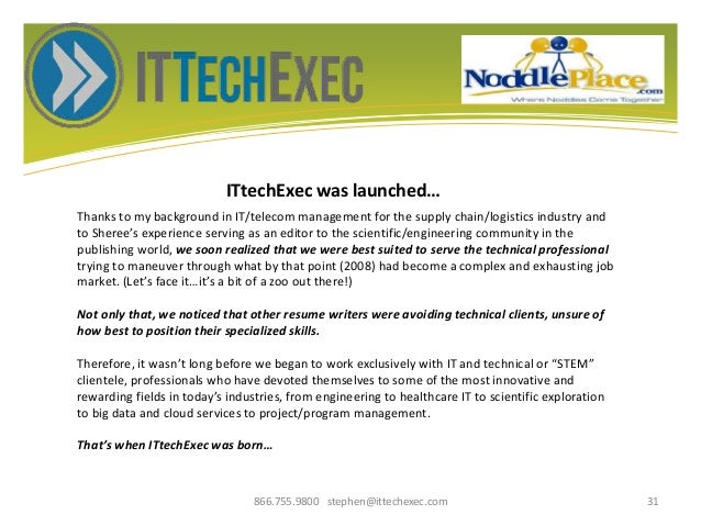 ITtechExec was launched… 866.755.9800 stephen@ittechexec.com 31 Thanks to my background in IT/telecom management for the s...