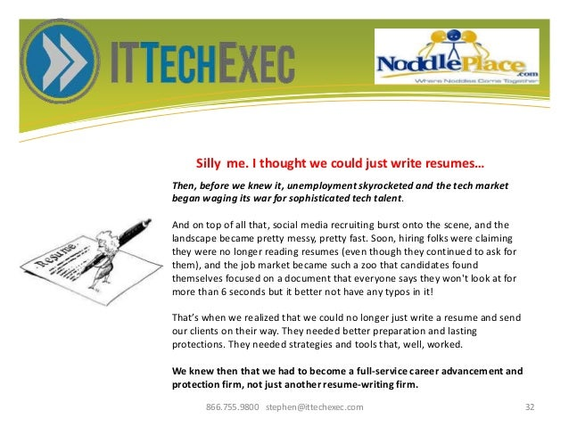 Silly me. I thought we could just write resumes… 866.755.9800 stephen@ittechexec.com 32 Then, before we knew it, unemploym...