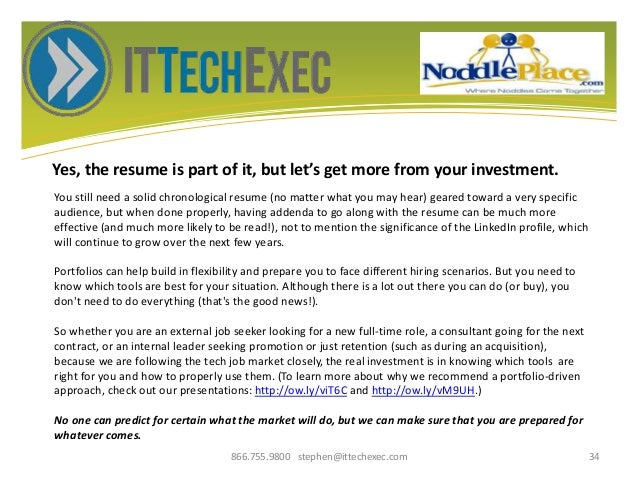 Yes, the resume is part of it, but let's get more from your investment. 866.755.9800 stephen@ittechexec.com 34 You still n...