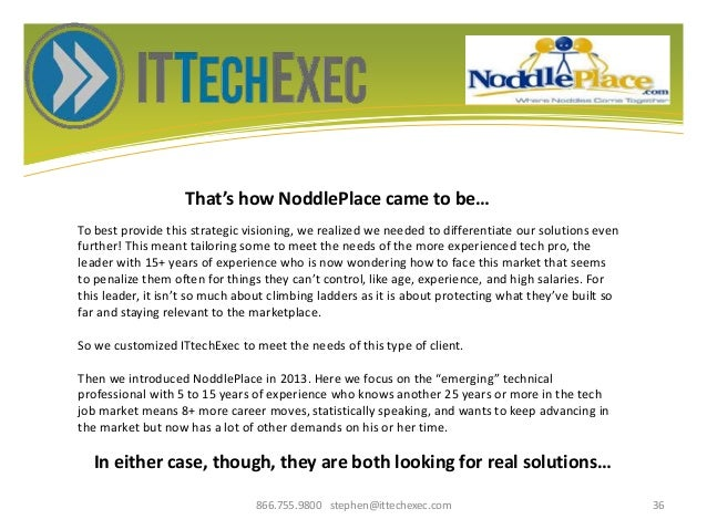 That's how NoddlePlace came to be… 866.755.9800 stephen@ittechexec.com 36 To best provide this strategic visioning, we rea...