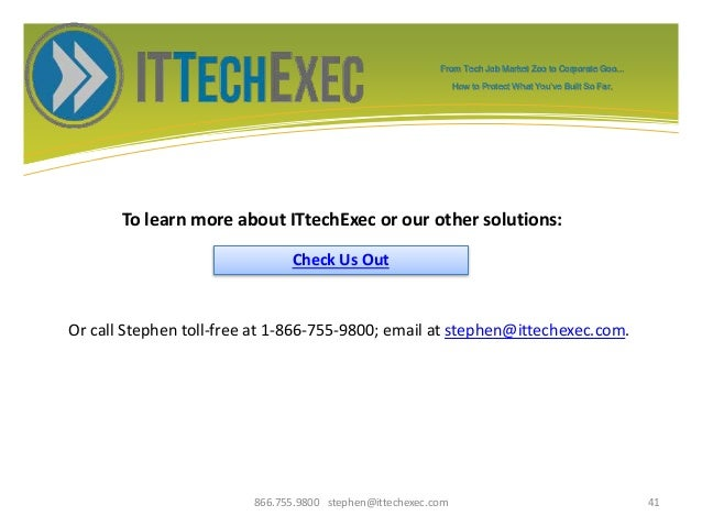 To learn more about ITtechExec or our other solutions: 866.755.9800 stephen@ittechexec.com 41 Check Us Out Or call Stephen...
