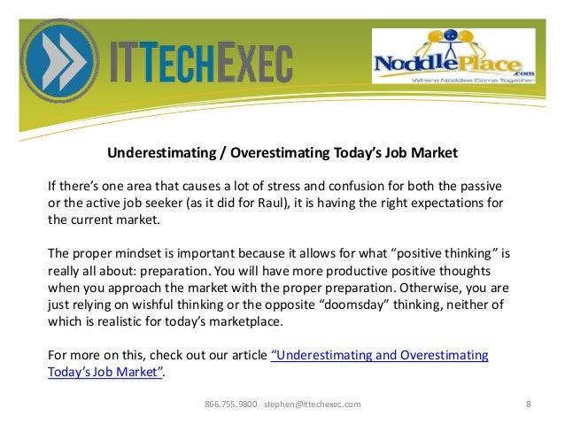 Underestimating / Overestimating Today's Job Market 866.755.9800 stephen@ittechexec.com 8 If there's one area that causes ...