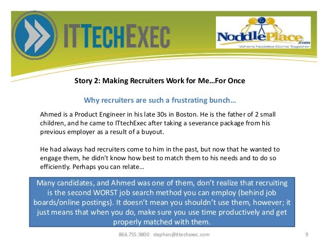Story 2: Making Recruiters Work for Me…For Once Why recruiters are such a frustrating bunch… 866.755.9800 stephen@ittechex...
