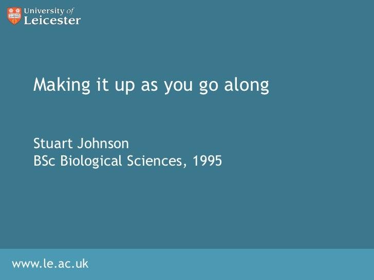 Making it up as you go along<br />Stuart Johnson<br />BSc Biological Sciences, 1995<br />