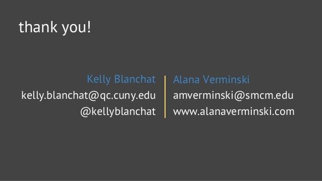 thank you!   Kelly Blanchat Alana Verminski kelly. blanchat@qc. cuny. edu amverminski@smcm. edu @kellyblanchat www. alanav...