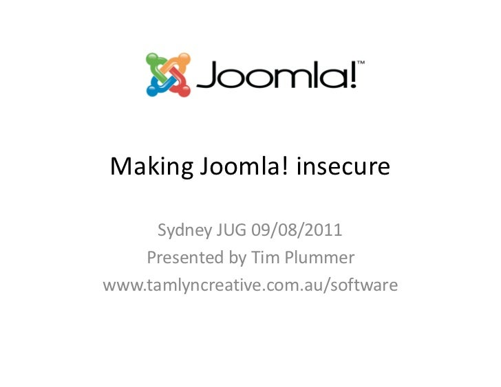 Making Joomla! insecure      Sydney JUG 09/08/2011    Presented by Tim Plummerwww.tamlyncreative.com.au/software