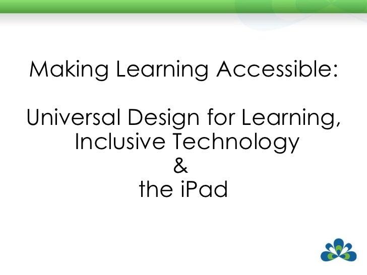 <ul><li>Making Learning Accessible: </li></ul><ul><li>Universal Design for Learning, Inclusive Technology  </li></ul><ul><...