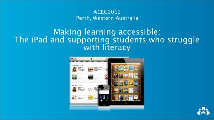 ACEC2012               Perth, Western Australia          Making learning accessible:The iPad and supporting students who s...