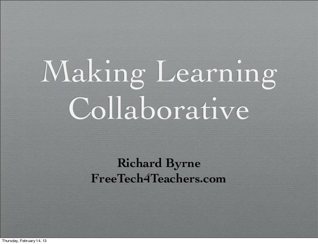 Making Learning                      Collaborative                                Richard Byrne                           ...