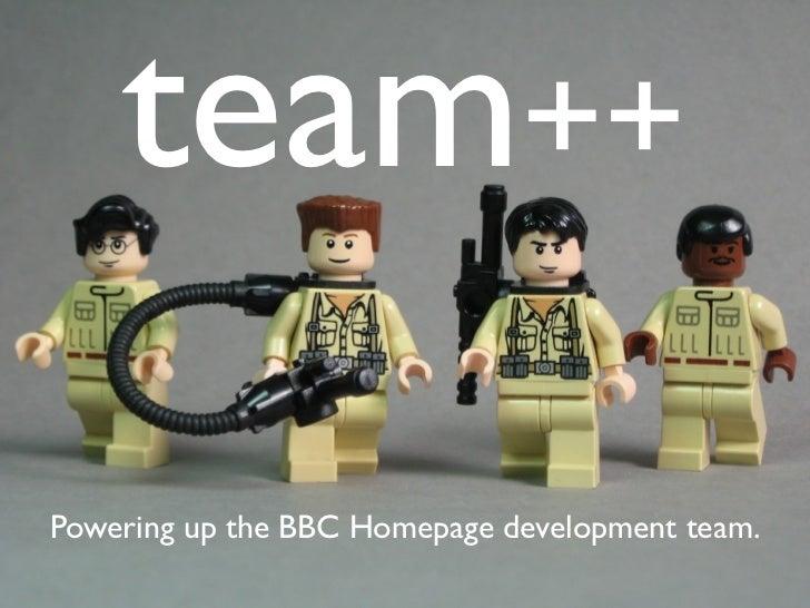 team++Powering up the BBC Homepage development team.