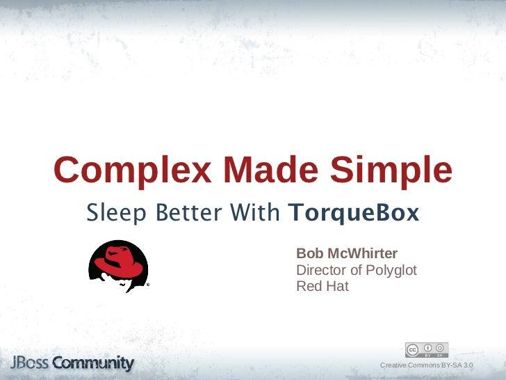 Complex Made Simple Sleep Better With TorqueBox                 Bob McWhirter                 Director of Polyglot   ...