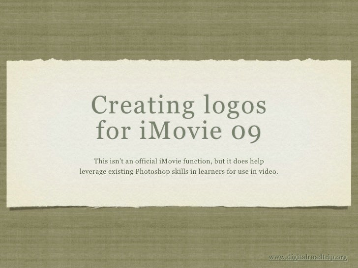 Creating logos    for iMovie 09     This isn't an official iMovie function, but it does help leverage existing Photoshop s...