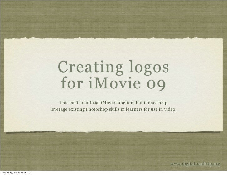Creating logos                             for iMovie 09                              This isn't an official iMovie functi...