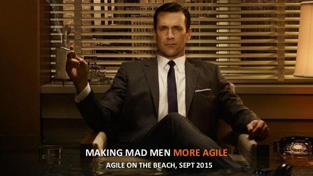 MAKING MAD MEN MORE AGILE AGILE ON THE BEACH, SEPT 2015