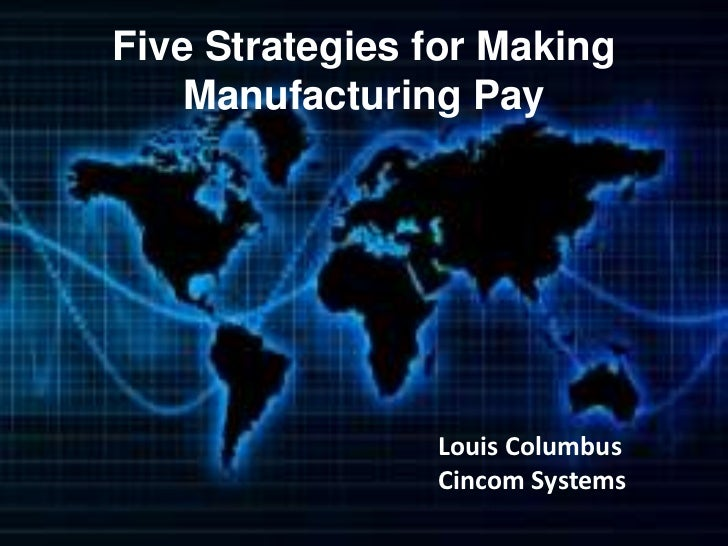 Five Strategies for Making    Manufacturing Pay                Louis Columbus                Cincom Systems