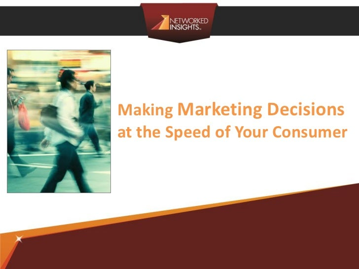 Making Marketing Decisionsat the Speed of Your Consumer                  ©2012 Networked Insights