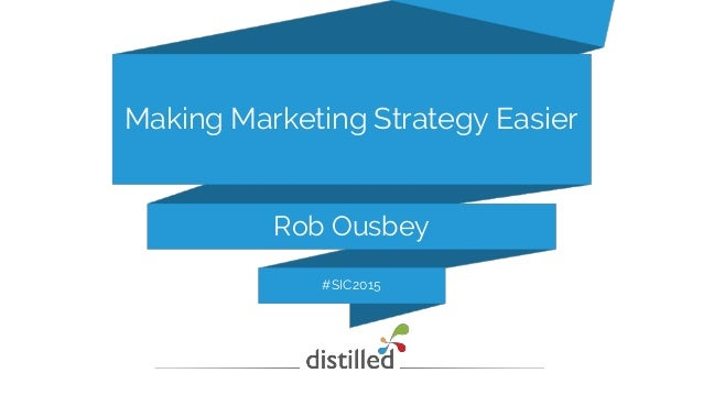 Rob Ousbey Making Marketing Strategy Easier #SIC2015