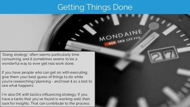 Getting Things Done 'Doing strategy' often seems particularly time consuming, and it sometimes seems to be a wonderful way...