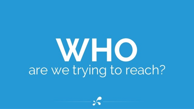 WHOare we trying to reach?