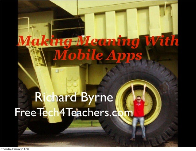 Making Meaning With                  Mobile Apps                            Richard Byrne           FreeTech4Teachers.comT...