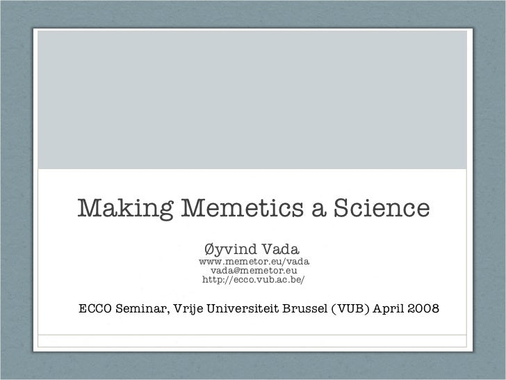 Making Memetics a Science Øyvind Vada  www.memetor.eu/vada [email_address] http://ecco.vub.ac.be/ ECCO Seminar, Vrije Univ...