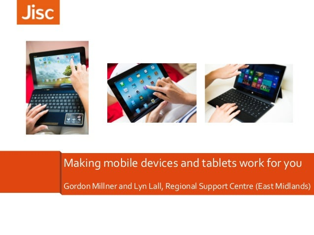 Making mobile devices and tablets work for you GordonMillner and Lyn Lall, Regional Support Centre (East Midlands)