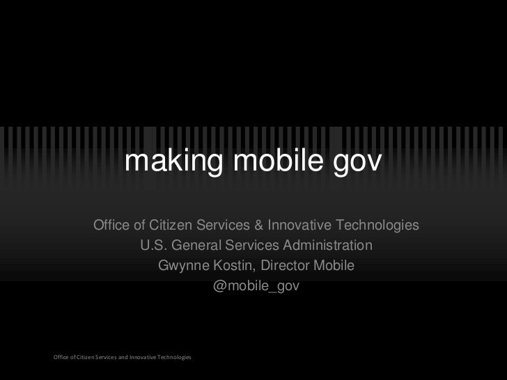 making mobile gov               Office of Citizen Services & Innovative Technologies                       U.S. General Se...