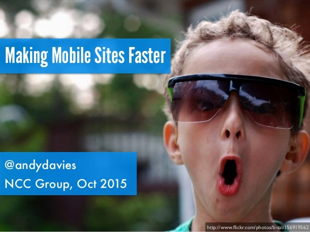 Making Mobile Sites Faster @andydavies NCC Group, Oct 2015 http://www.flickr.com/photos/b-tal/156919562