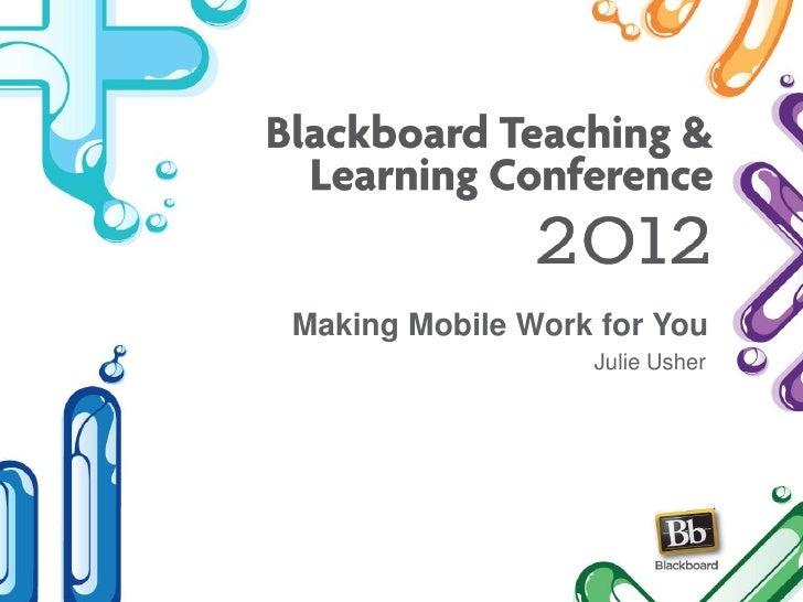 Making Mobile Work for You                  Julie Usher