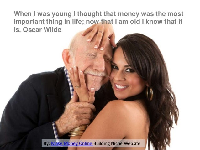 When I was young I thought that money was the most important thing in life; now that I am old I know that it is. Oscar Wil...