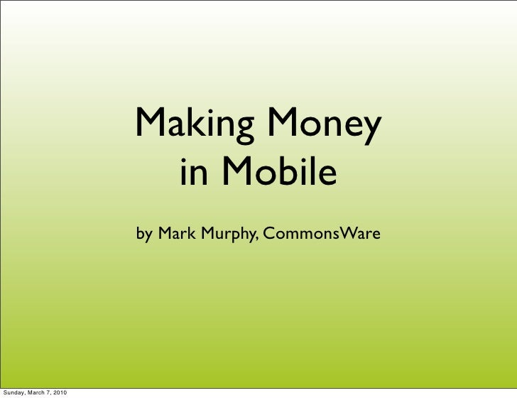 Making Money                           in Mobile                         by Mark Murphy, CommonsWare     Sunday, March 7, ...