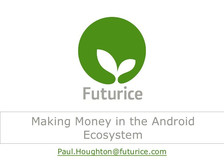Making Money in the Android        Ecosystem    Paul.Houghton@futurice.com