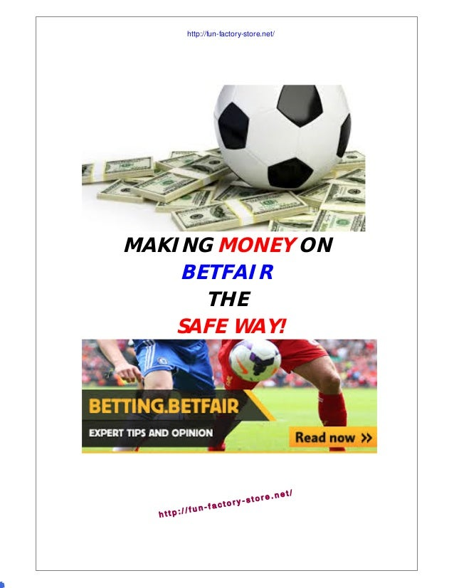 MAKING MONEY ON BETFAIR THE SAFE WAY! h t t p : / / f u n - f a c t o r y - s t o r e . n e t / http://fun-factory-store.n...