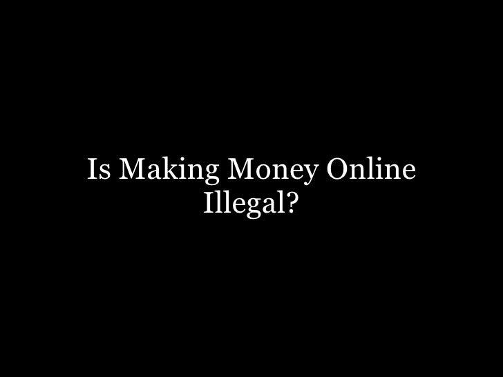 Is Making Money Online Illegal?