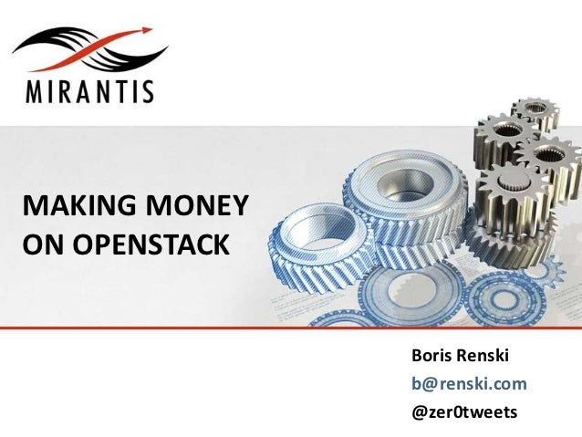 MAKING MONEYON OPENSTACK               Boris Renski               b@renski.com               @zer0tweets