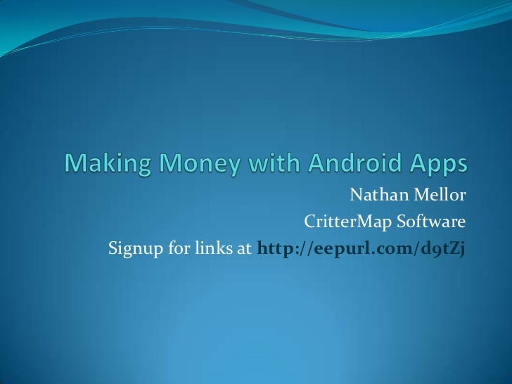 Making Money with Android Apps<br />Nathan Mellor<br />CritterMap Software<br />Signup for links at http://eepurl.com/d9tZ...