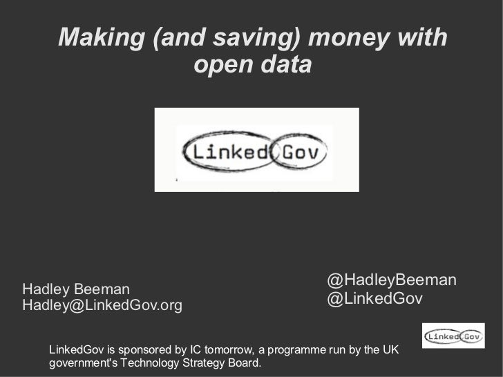 Making (and saving) money with open data <ul><li>Hadley Beeman </li></ul><ul><li>[email_address] </li></ul>@HadleyBeeman @...