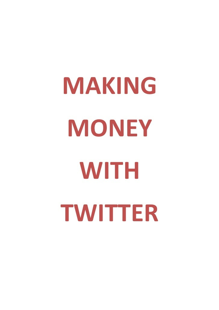 MAKING<br />MONEY<br />WITH<br />TWITTER<br />Contents<br />Introduction.....................................................