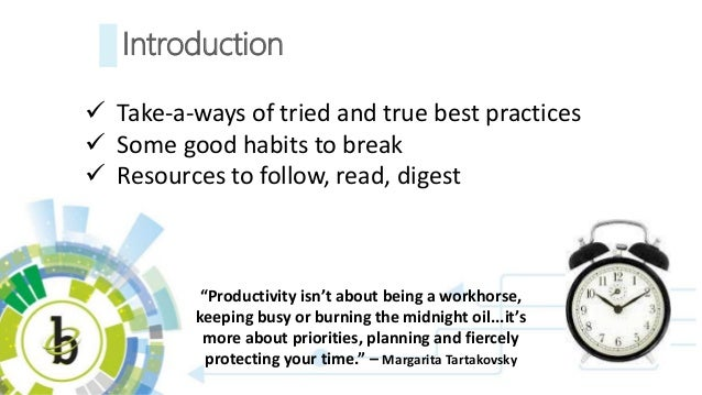 Introduction  Take-a-ways of tried and true best practices  Some good habits to break  Resources to follow, read, diges...