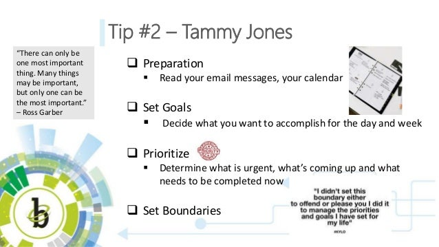 Tip #2 – Tammy Jones  Preparation  Read your email messages, your calendar  Set Goals  Decide what you want to accompl...