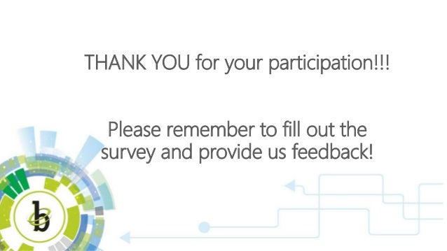 THANK YOU for your participation!!! Please remember to fill out the survey and provide us feedback!