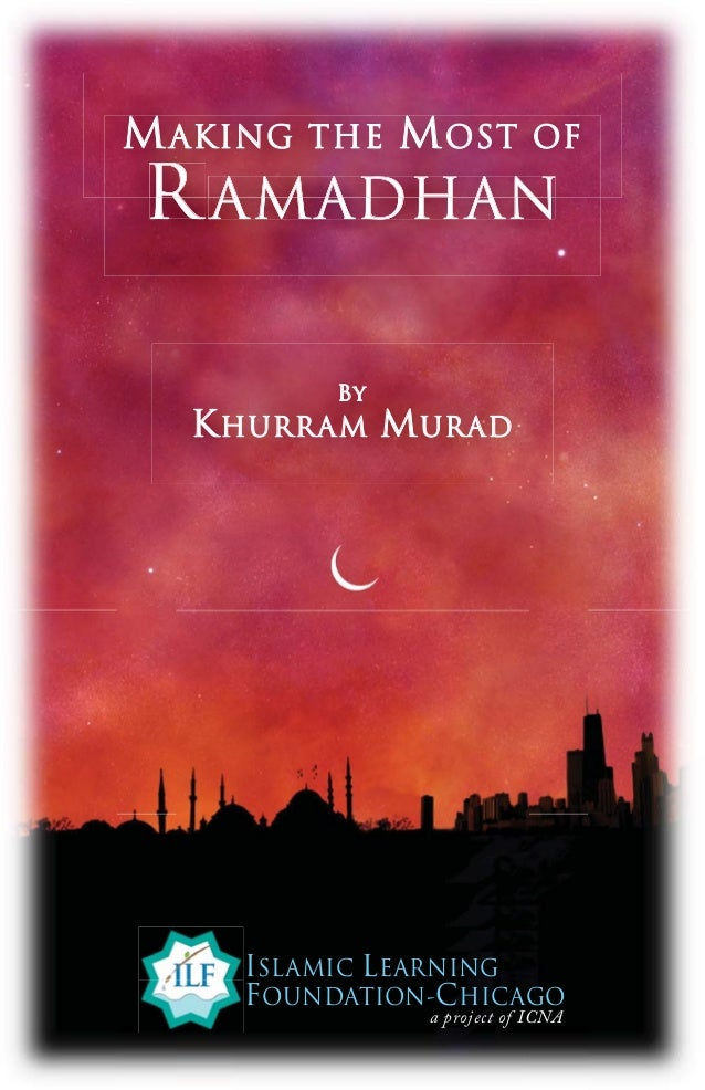 ISLAMIC LEARNING FOUNDATION-CHICAGO a project of ICNA R AMADHAN MMAKING THEAKING THE MOST OFOST OF ByBy KHURRAMHURRAM MURA...