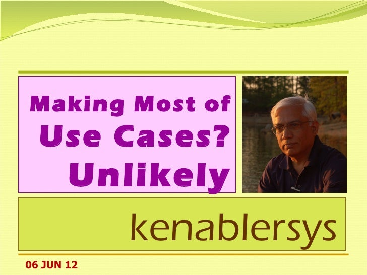 Making Most of  Use Cases?       Unlikely            kenablersys06 JUN 12