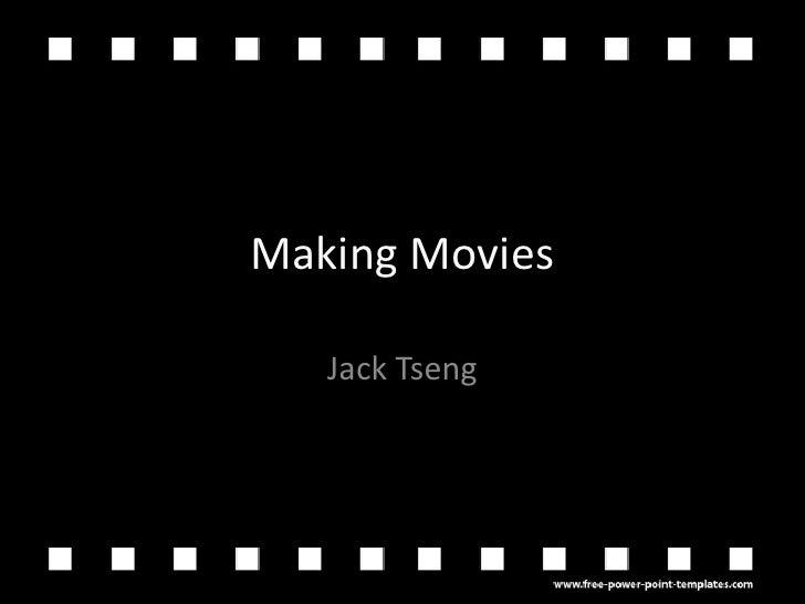 Making Movies<br />Jack Tseng<br />