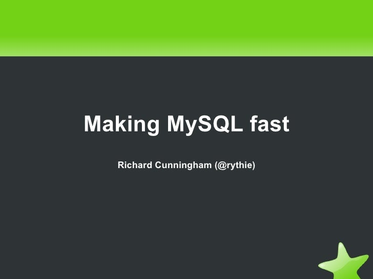 <ul>Making MySQL fast Richard Cunningham (@rythie) </ul><ul> </ul>
