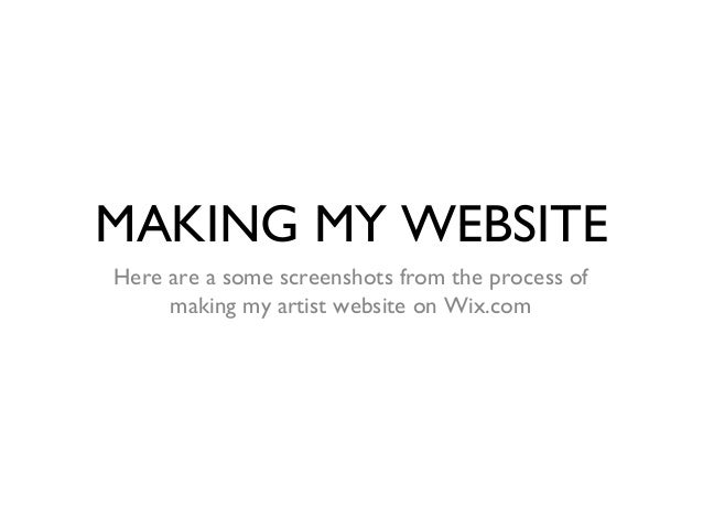MAKING MY WEBSITEHere are a some screenshots from the process of     making my artist website on Wix.com