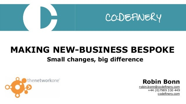 MAKING NEW-BUSINESS BESPOKE Small changes, big difference Robin Bonn robin.bonn@codefinery.com +44 (0)7989 330 449 codefi...