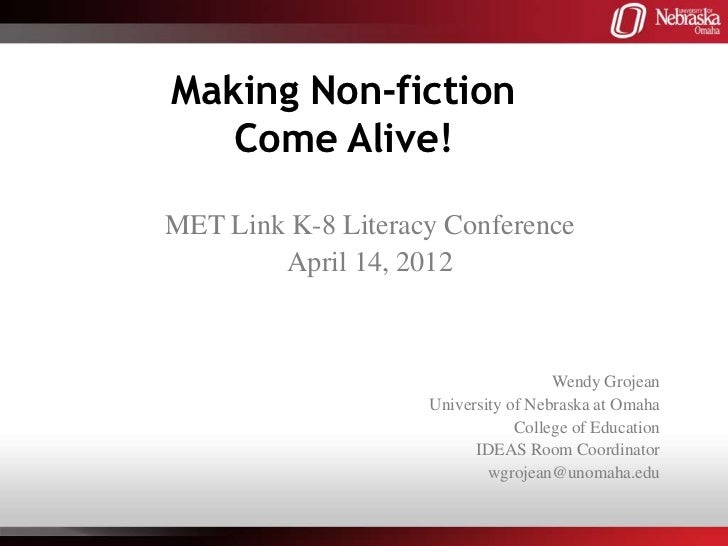 Making Non-fiction   Come Alive!MET Link K-8 Literacy Conference        April 14, 2012                                    ...