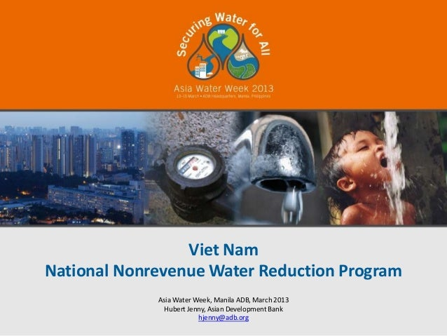 Viet NamNational Nonrevenue Water Reduction Program             Asia Water Week, Manila ADB, March 2013               Hube...