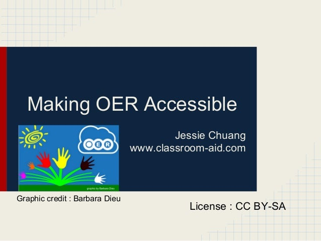 Making OER AccessibleJessie Chuangwww.classroom-aid.comLicense : CC BY-SAGraphic credit : Barbara Dieu
